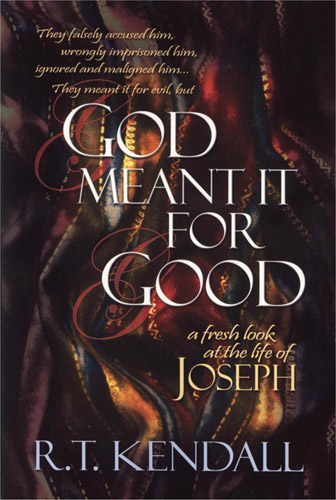 "R.T. KENDALL'S BOOK, ""GOD MENT IT FOR GOOD"""